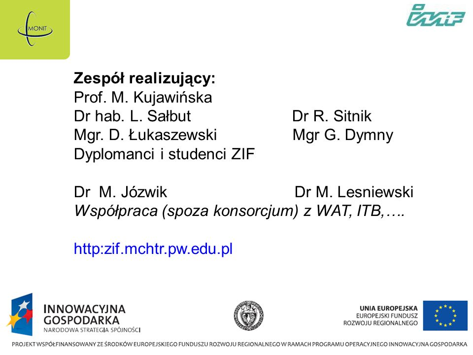 Zespół realizujący: Prof. M. Kujawińska. Dr hab. L. Sałbut Dr R. Sitnik. Mgr. D. Łukaszewski Mgr G. Dymny.