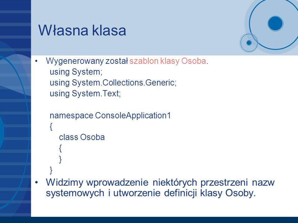Własna klasa Wygenerowany został szablon klasy Osoba. using System; using System.Collections.Generic;