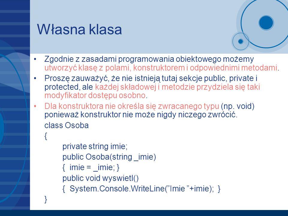 Własna klasa Zgodnie z zasadami programowania obiektowego możemy utworzyć klasę z polami, konstruktorem i odpowiednimi metodami.