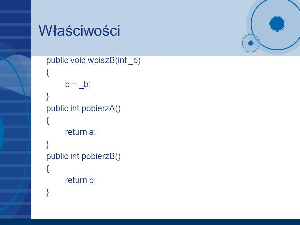 Właściwości public void wpiszB(int _b) { b = _b; }