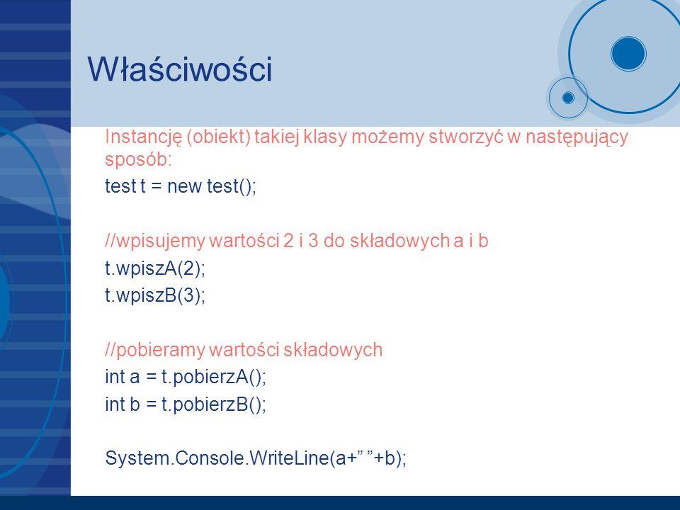Właściwości Instancję (obiekt) takiej klasy możemy stworzyć w następujący sposób: test t = new test();