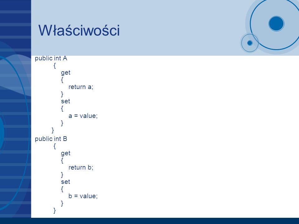 Właściwości public int A { get { return a; } set { a = value; } }