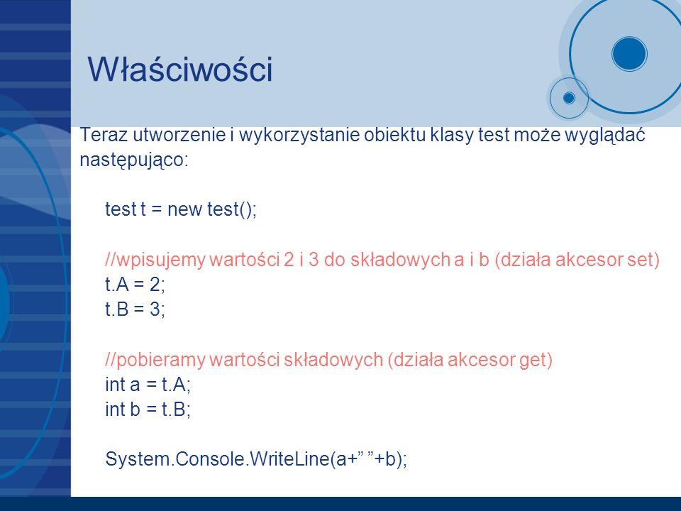 Właściwości Teraz utworzenie i wykorzystanie obiektu klasy test może wyglądać. następująco: test t = new test();