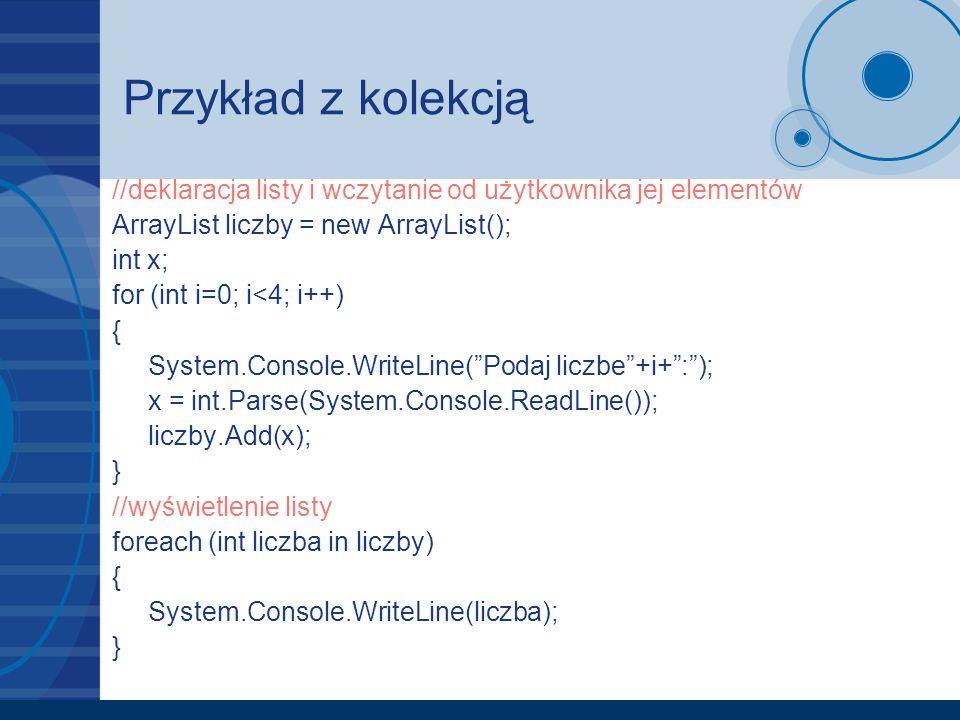 Przykład z kolekcją //deklaracja listy i wczytanie od użytkownika jej elementów. ArrayList liczby = new ArrayList();