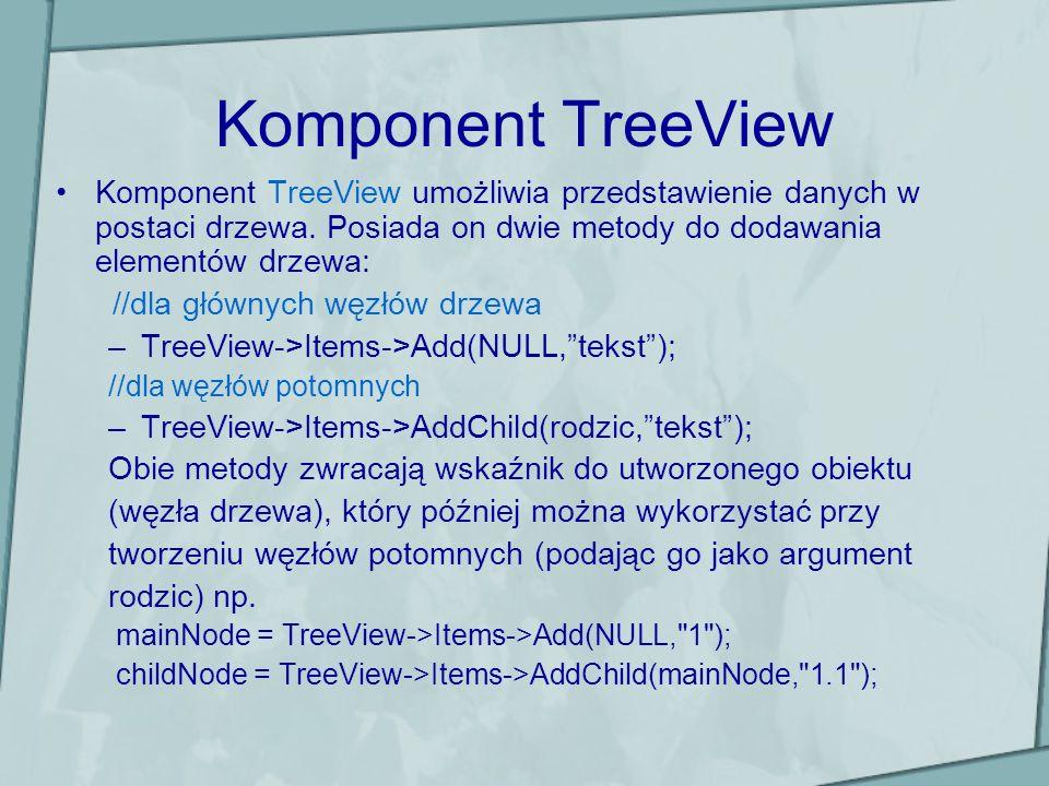 Komponent TreeView Komponent TreeView umożliwia przedstawienie danych w postaci drzewa. Posiada on dwie metody do dodawania elementów drzewa: