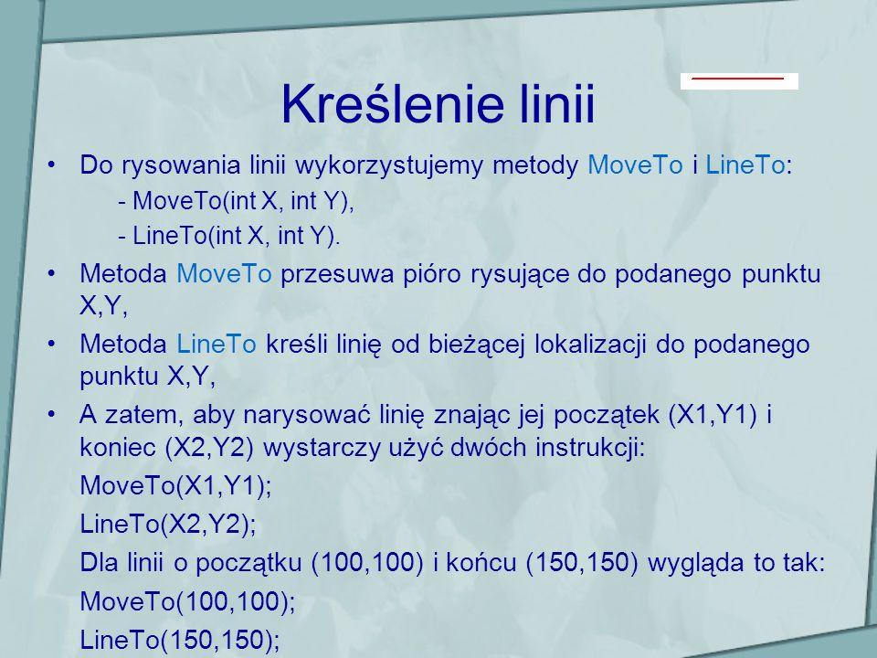 Kreślenie linii Do rysowania linii wykorzystujemy metody MoveTo i LineTo: - MoveTo(int X, int Y), - LineTo(int X, int Y).