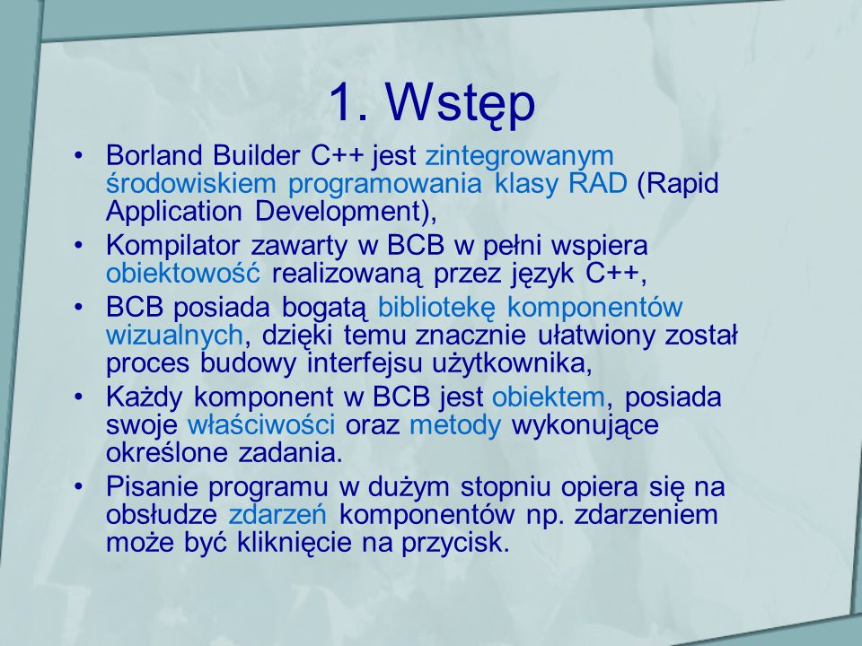 1. WstępBorland Builder C++ jest zintegrowanym środowiskiem programowania klasy RAD (Rapid Application Development),