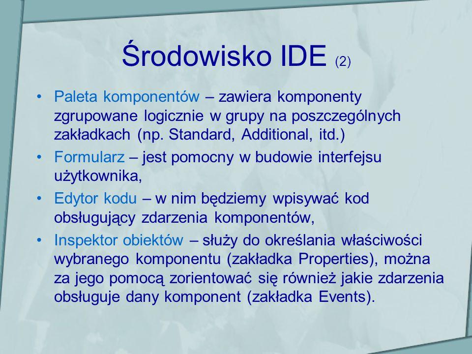 Środowisko IDE (2)Paleta komponentów – zawiera komponenty zgrupowane logicznie w grupy na poszczególnych zakładkach (np. Standard, Additional, itd.)