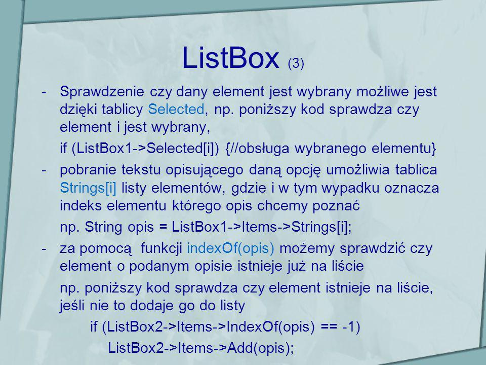 ListBox (3) Sprawdzenie czy dany element jest wybrany możliwe jest dzięki tablicy Selected, np. poniższy kod sprawdza czy element i jest wybrany,