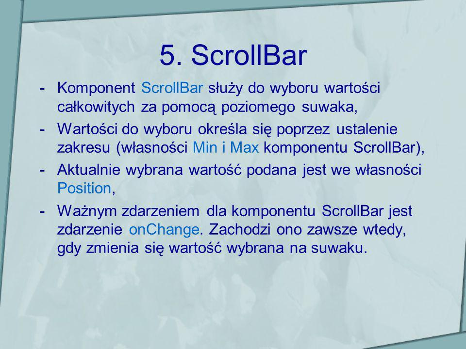 5. ScrollBar Komponent ScrollBar służy do wyboru wartości całkowitych za pomocą poziomego suwaka,