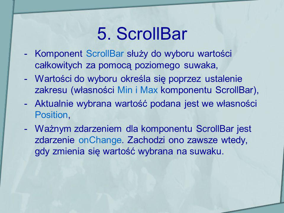 5. ScrollBarKomponent ScrollBar służy do wyboru wartości całkowitych za pomocą poziomego suwaka,
