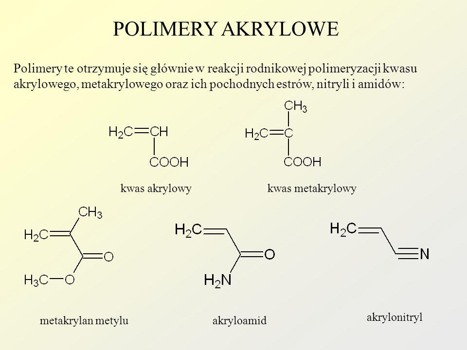 POLIMERY AKRYLOWE Polimery te otrzymuje się głównie w reakcji rodnikowej polimeryzacji kwasu.