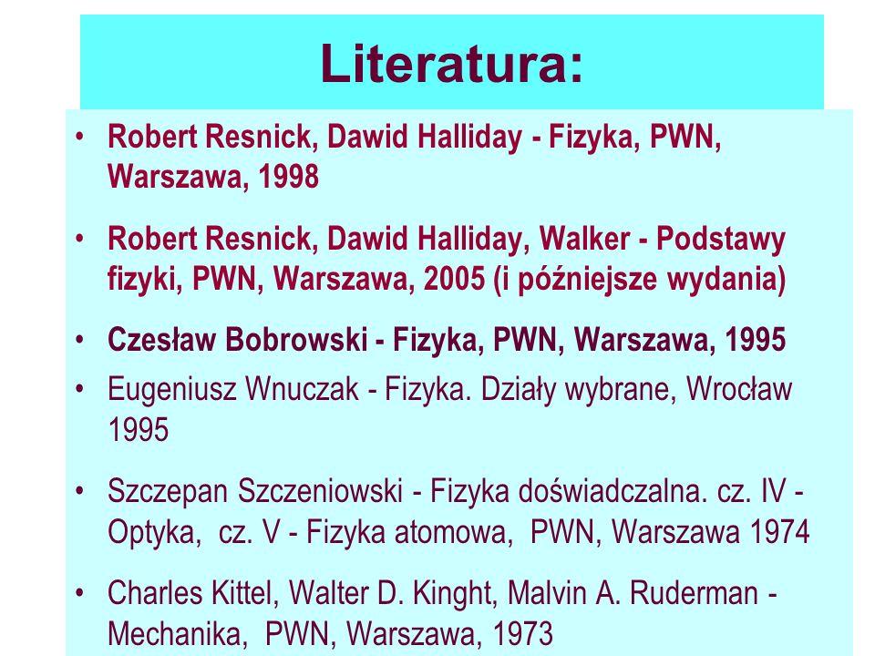 Literatura: Robert Resnick, Dawid Halliday - Fizyka, PWN, Warszawa, 1998.