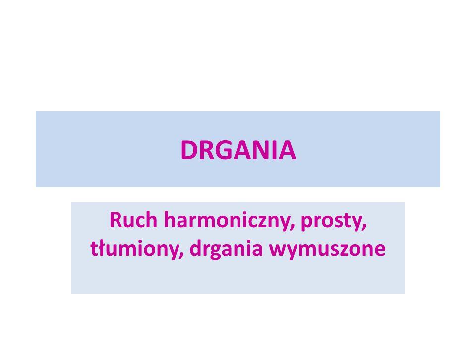 Ruch harmoniczny, prosty, tłumiony, drgania wymuszone