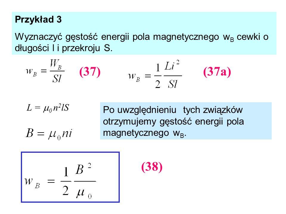 Przykład 3 Wyznaczyć gęstość energii pola magnetycznego wB cewki o długości l i przekroju S. (37) (37a)