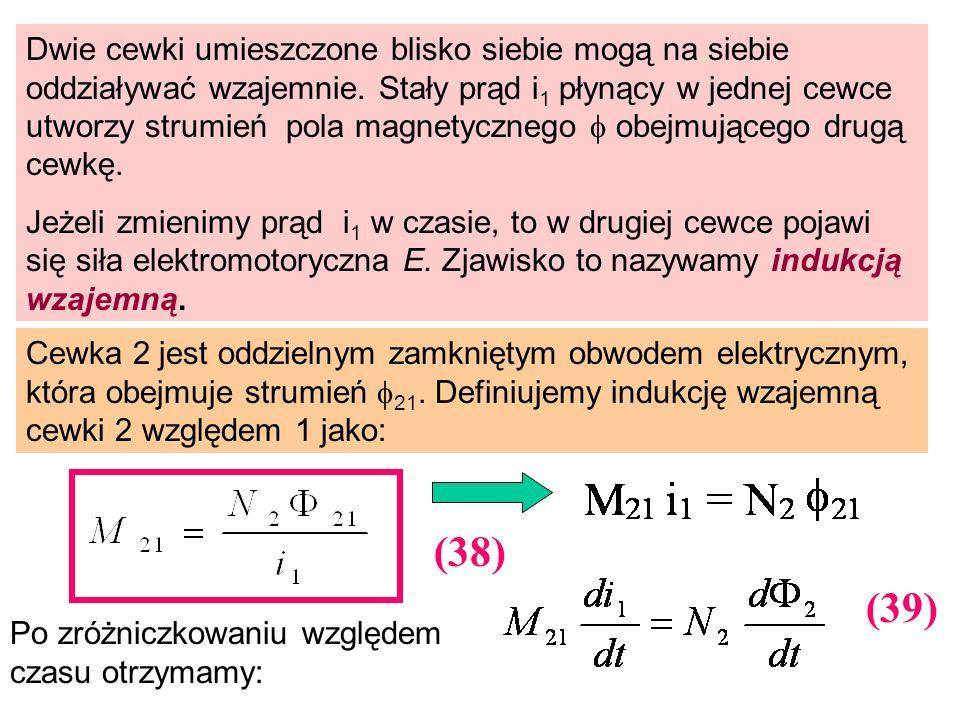 Dwie cewki umieszczone blisko siebie mogą na siebie oddziaływać wzajemnie. Stały prąd i1 płynący w jednej cewce utworzy strumień pola magnetycznego  obejmującego drugą cewkę.