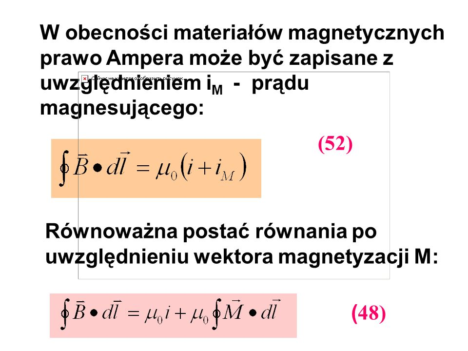 W obecności materiałów magnetycznych prawo Ampera może być zapisane z uwzględnieniem iM - prądu magnesującego: