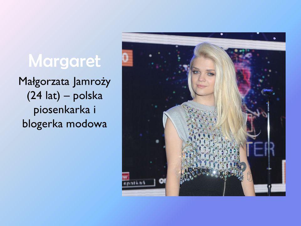 Małgorzata Jamroży (24 lat) – polska piosenkarka i blogerka modowa