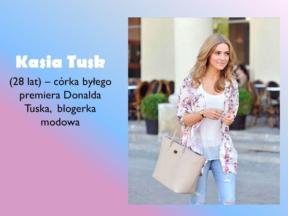 (28 lat) – córka byłego premiera Donalda Tuska, blogerka modowa