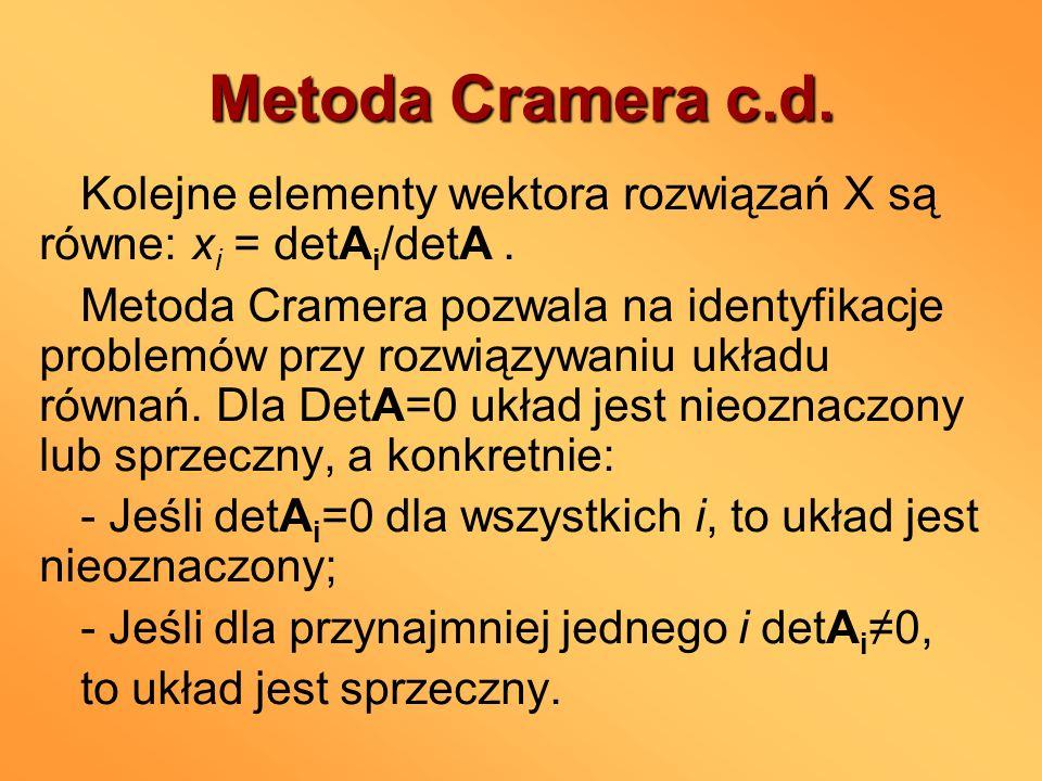 Metoda Cramera c.d.Kolejne elementy wektora rozwiązań X są równe: xi = detAi/detA .