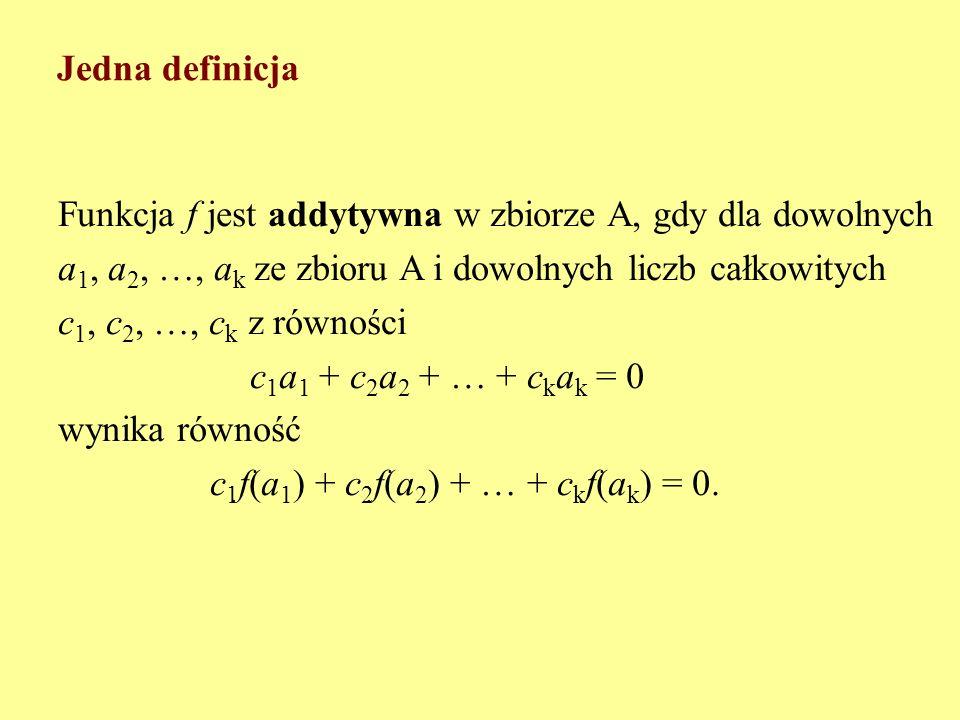 Jedna definicjaFunkcja f jest addytywna w zbiorze A, gdy dla dowolnych. a1, a2, …, ak ze zbioru A i dowolnych liczb całkowitych.