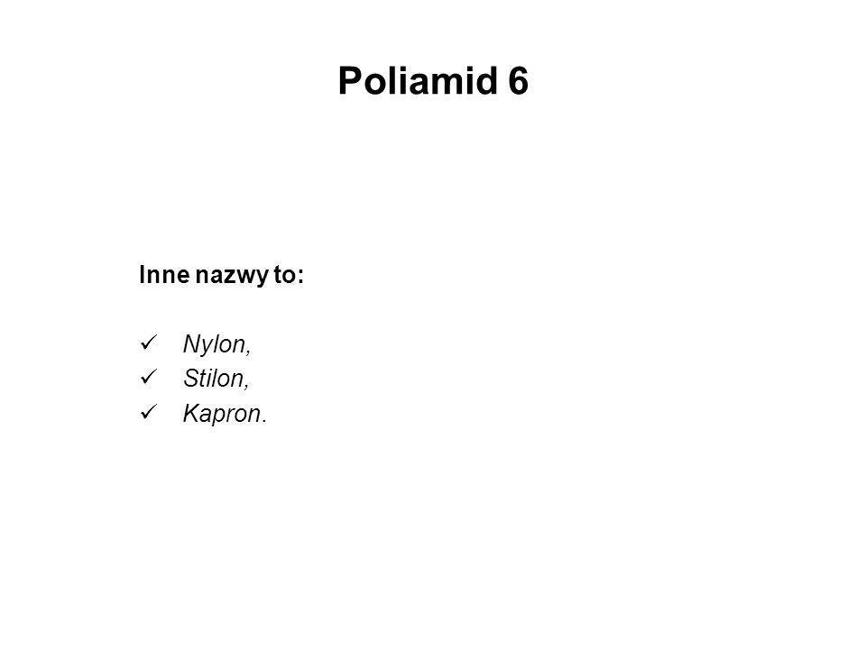 Poliamid 6 Inne nazwy to: Nylon, Stilon, Kapron.