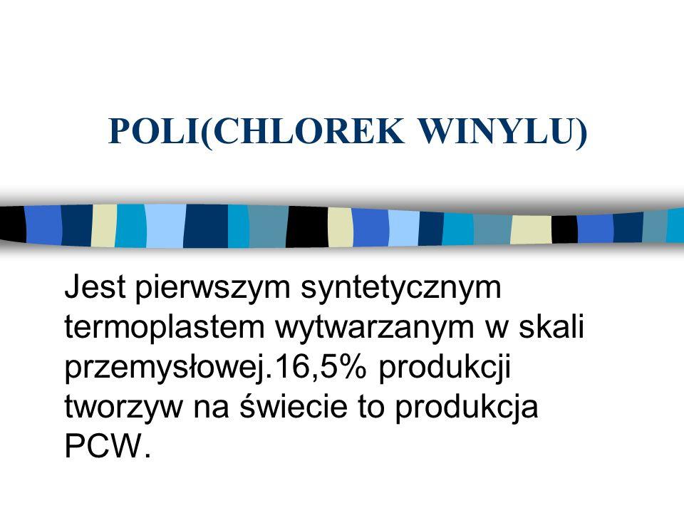 POLI(CHLOREK WINYLU)Jest pierwszym syntetycznym termoplastem wytwarzanym w skali przemysłowej.16,5% produkcji tworzyw na świecie to produkcja PCW.