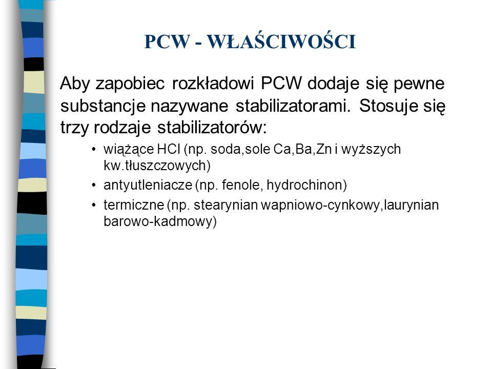 PCW - WŁAŚCIWOŚCI Aby zapobiec rozkładowi PCW dodaje się pewne substancje nazywane stabilizatorami. Stosuje się trzy rodzaje stabilizatorów: