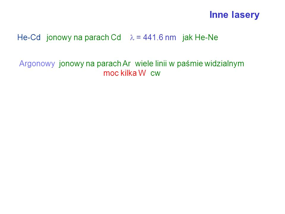 Inne lasery He-Cd jonowy na parach Cd  = 441.6 nm jak He-Ne