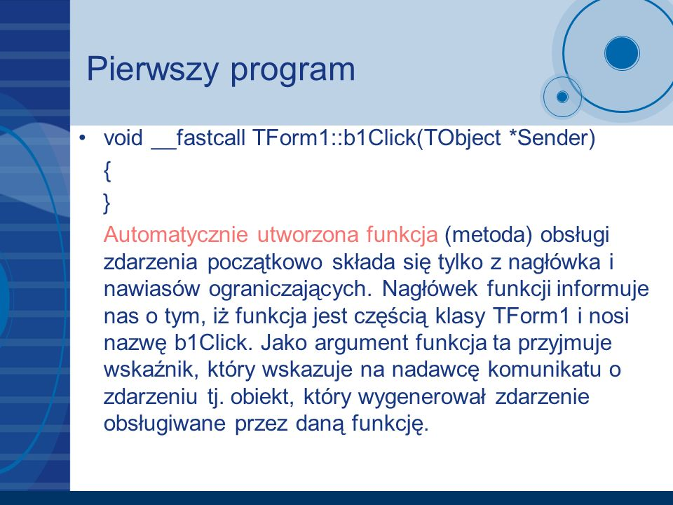 Pierwszy program void __fastcall TForm1::b1Click(TObject *Sender) { }