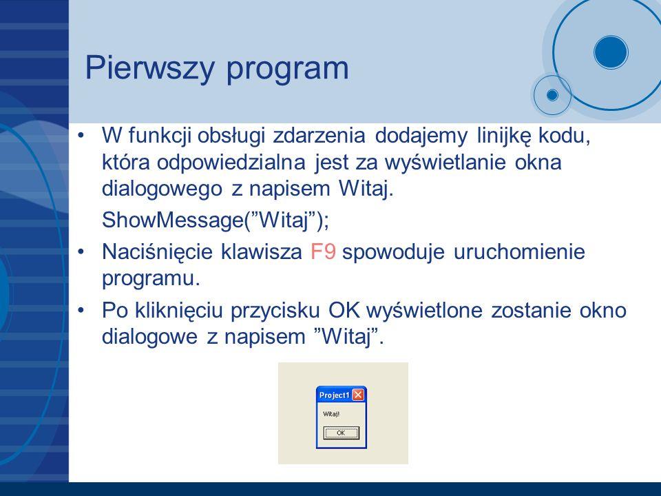 Pierwszy program W funkcji obsługi zdarzenia dodajemy linijkę kodu, która odpowiedzialna jest za wyświetlanie okna dialogowego z napisem Witaj.