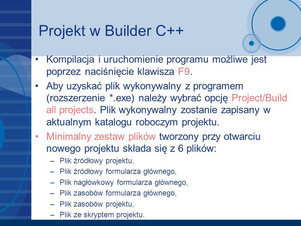 Projekt w Builder C++ Kompilacja i uruchomienie programu możliwe jest poprzez naciśnięcie klawisza F9.