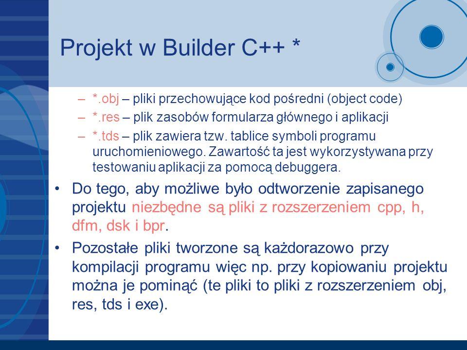 Projekt w Builder C++ * *.obj – pliki przechowujące kod pośredni (object code) *.res – plik zasobów formularza głównego i aplikacji.