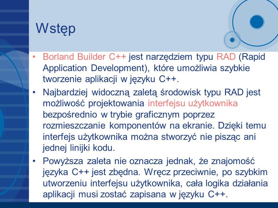 Wstęp Borland Builder C++ jest narzędziem typu RAD (Rapid Application Development), które umożliwia szybkie tworzenie aplikacji w języku C++.