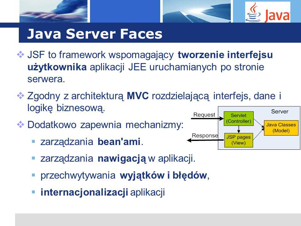 Java Server Faces JSF to framework wspomagający tworzenie interfejsu użytkownika aplikacji JEE uruchamianych po stronie serwera.