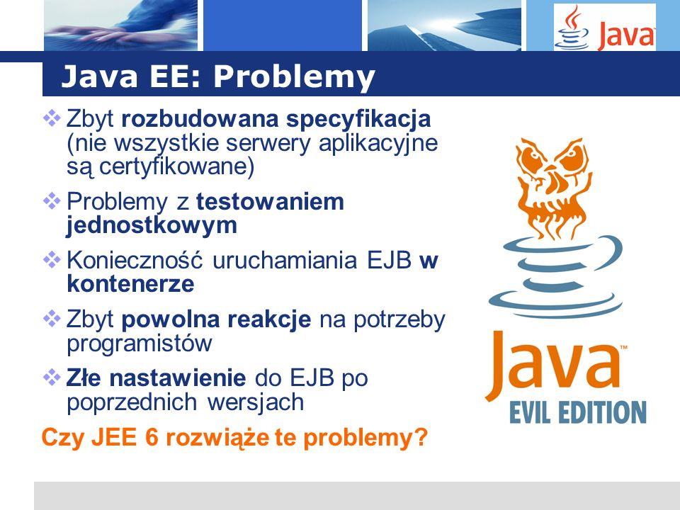 Java EE: Problemy Zbyt rozbudowana specyfikacja (nie wszystkie serwery aplikacyjne są certyfikowane)