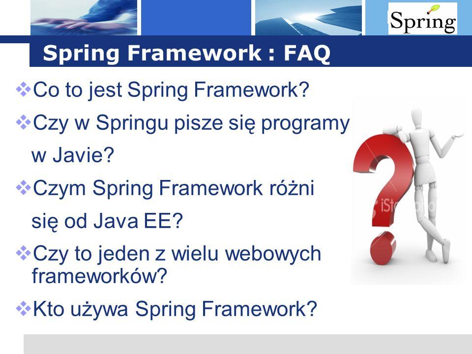 Spring Framework : FAQ Co to jest Spring Framework Czy w Springu pisze się programy. w Javie Czym Spring Framework różni.