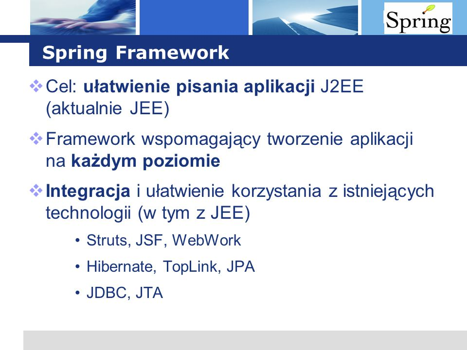 Cel: ułatwienie pisania aplikacji J2EE (aktualnie JEE)