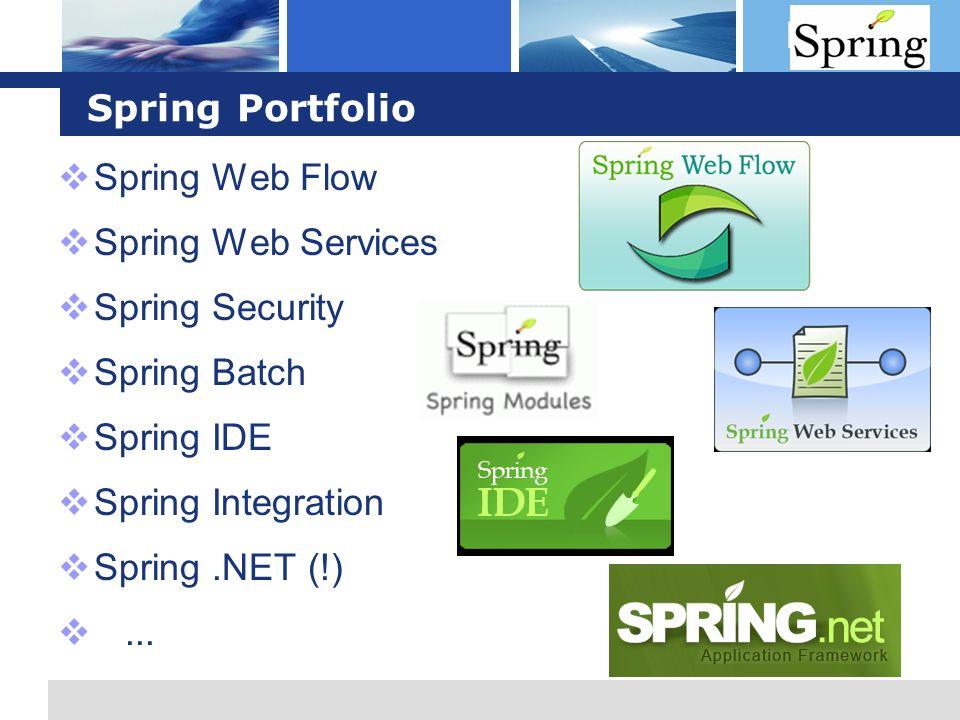 Spring Portfolio Spring Web Flow. Spring Web Services. Spring Security. Spring Batch. Spring IDE.