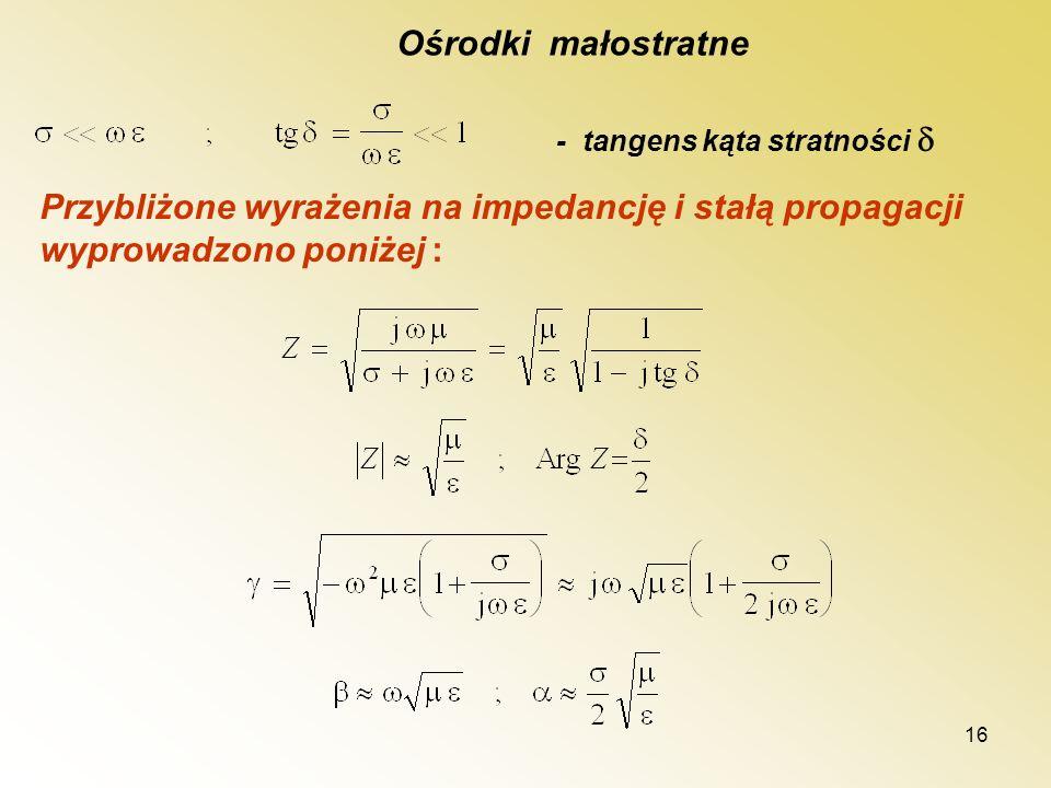 Ośrodki małostratne - tangens kąta stratności  Przybliżone wyrażenia na impedancję i stałą propagacji wyprowadzono poniżej :