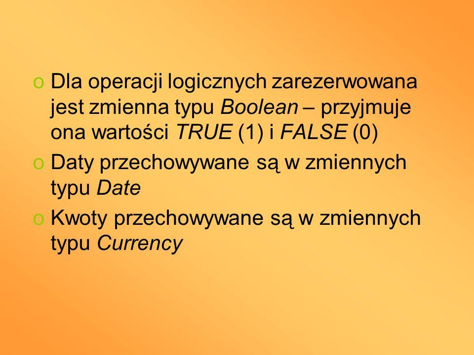 Dla operacji logicznych zarezerwowana jest zmienna typu Boolean – przyjmuje ona wartości TRUE (1) i FALSE (0)