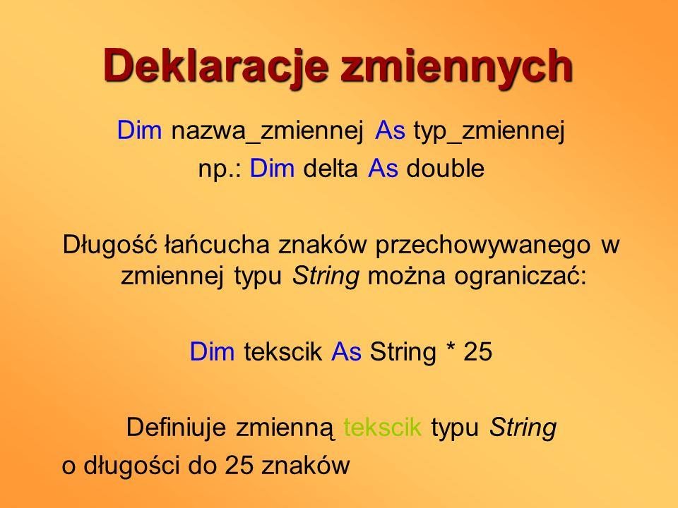 Deklaracje zmiennych Dim nazwa_zmiennej As typ_zmiennej
