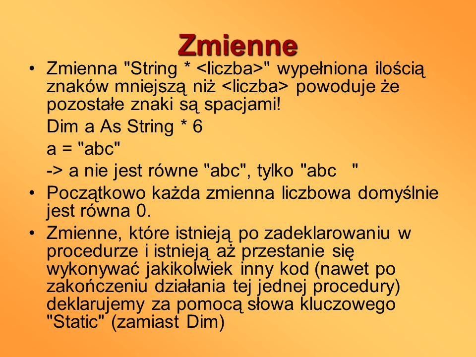 Zmienne Zmienna String * <liczba> wypełniona ilością znaków mniejszą niż <liczba> powoduje że pozostałe znaki są spacjami!