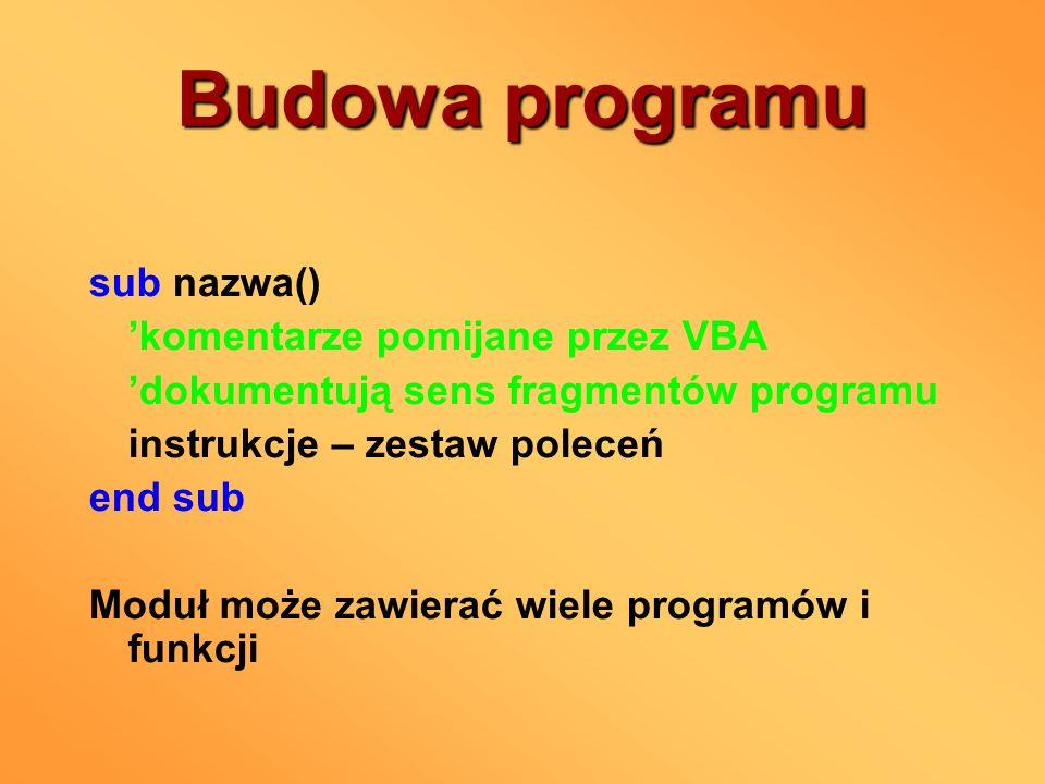 Budowa programu sub nazwa() 'komentarze pomijane przez VBA