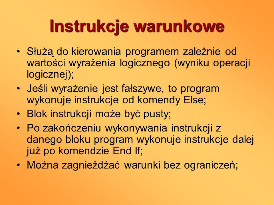 Instrukcje warunkowe Służą do kierowania programem zależnie od wartości wyrażenia logicznego (wyniku operacji logicznej);