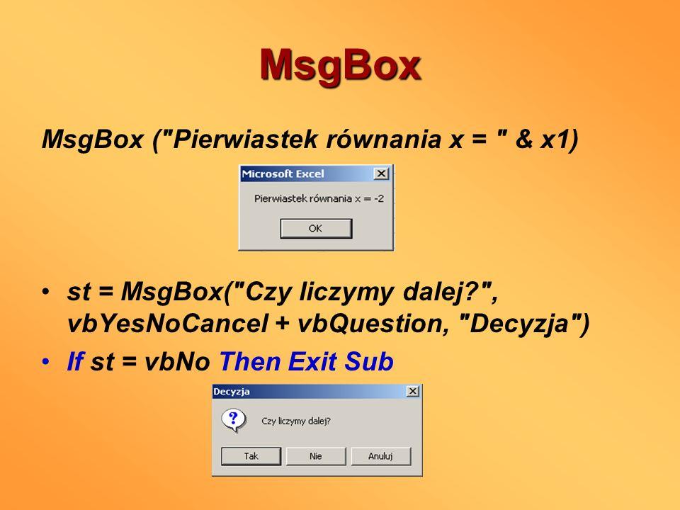 MsgBox MsgBox ( Pierwiastek równania x = & x1)