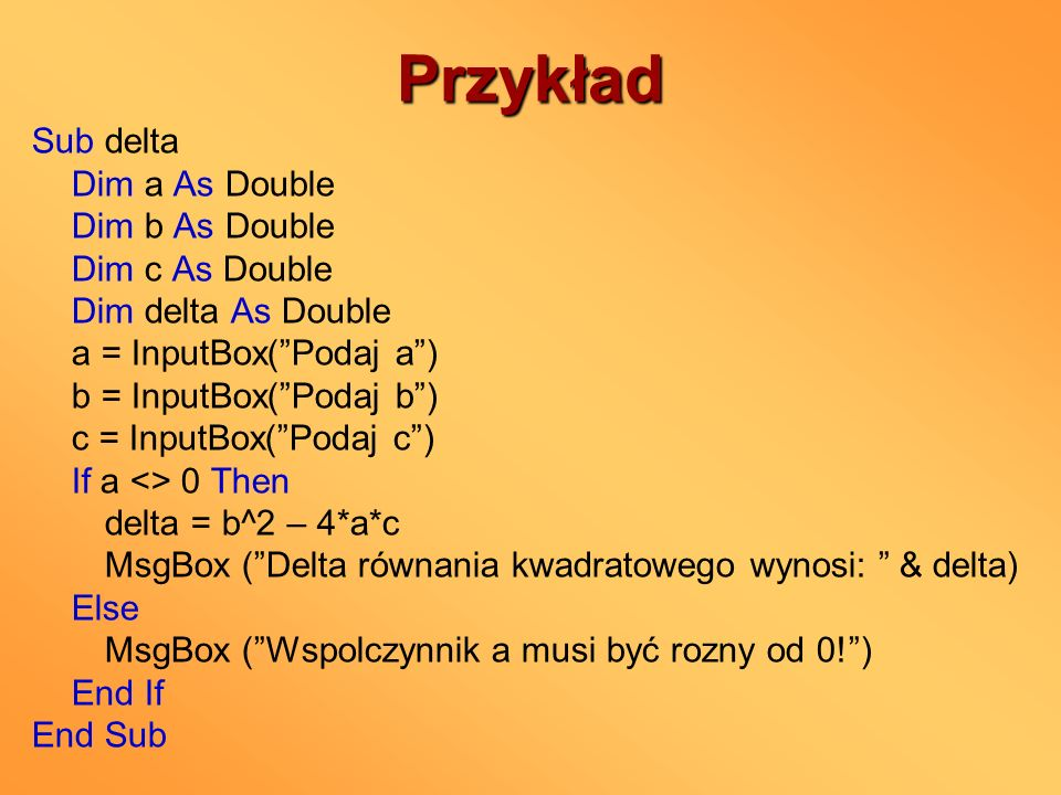 Przykład Sub delta Dim a As Double Dim b As Double Dim c As Double