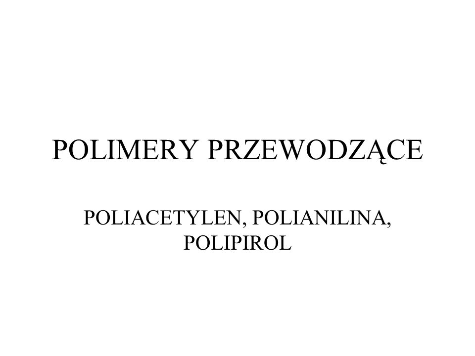 POLIACETYLEN, POLIANILINA, POLIPIROL