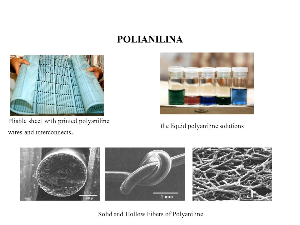 POLIANILINA Pliable sheet with printed polyaniline wires and interconnects. the liquid polyaniline solutions.