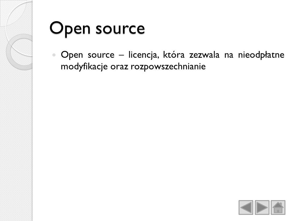 Open source Open source – licencja, która zezwala na nieodpłatne modyfikacje oraz rozpowszechnianie.